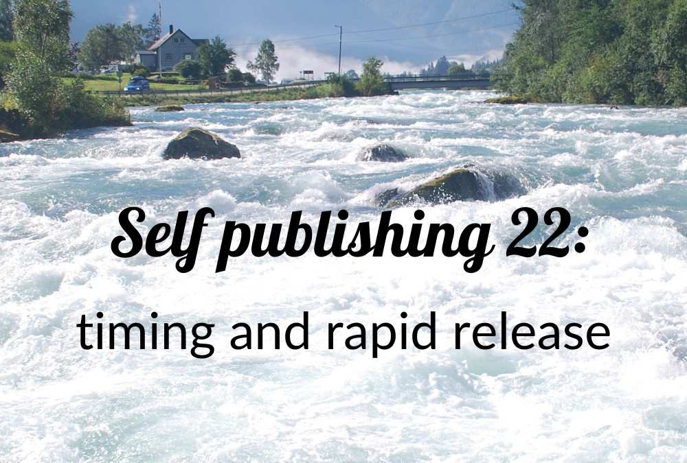 Self publishing 22: timing & rapid release